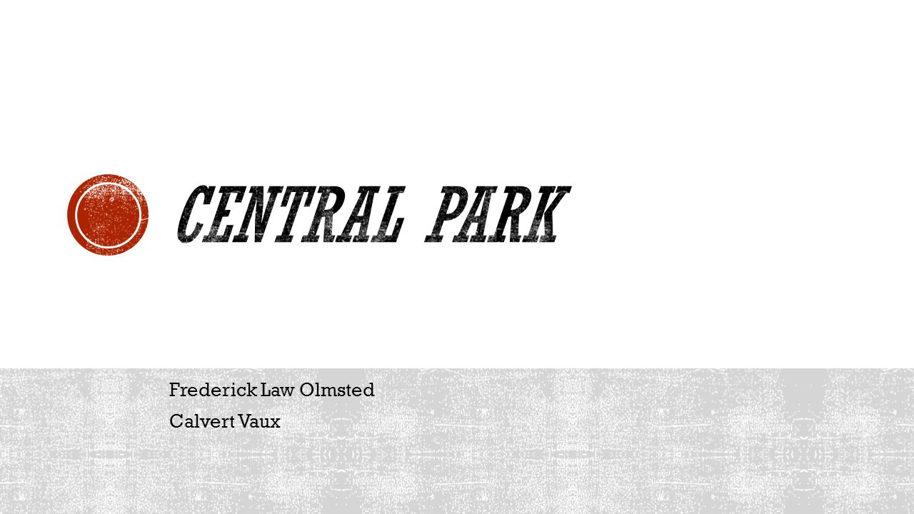 Central Park Frederick Law Olmsted Calvert Vaux
