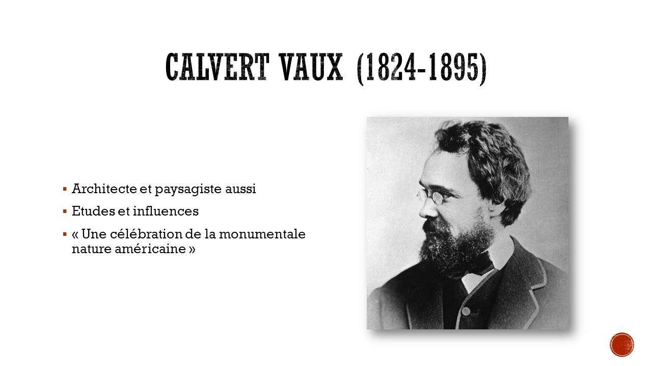 Calvert Vaux (1824-1895) Architecte et paysagiste aussi