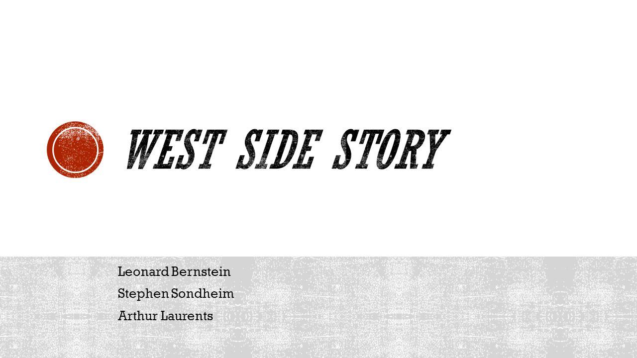 West Side Story Leonard Bernstein Stephen Sondheim Arthur Laurents