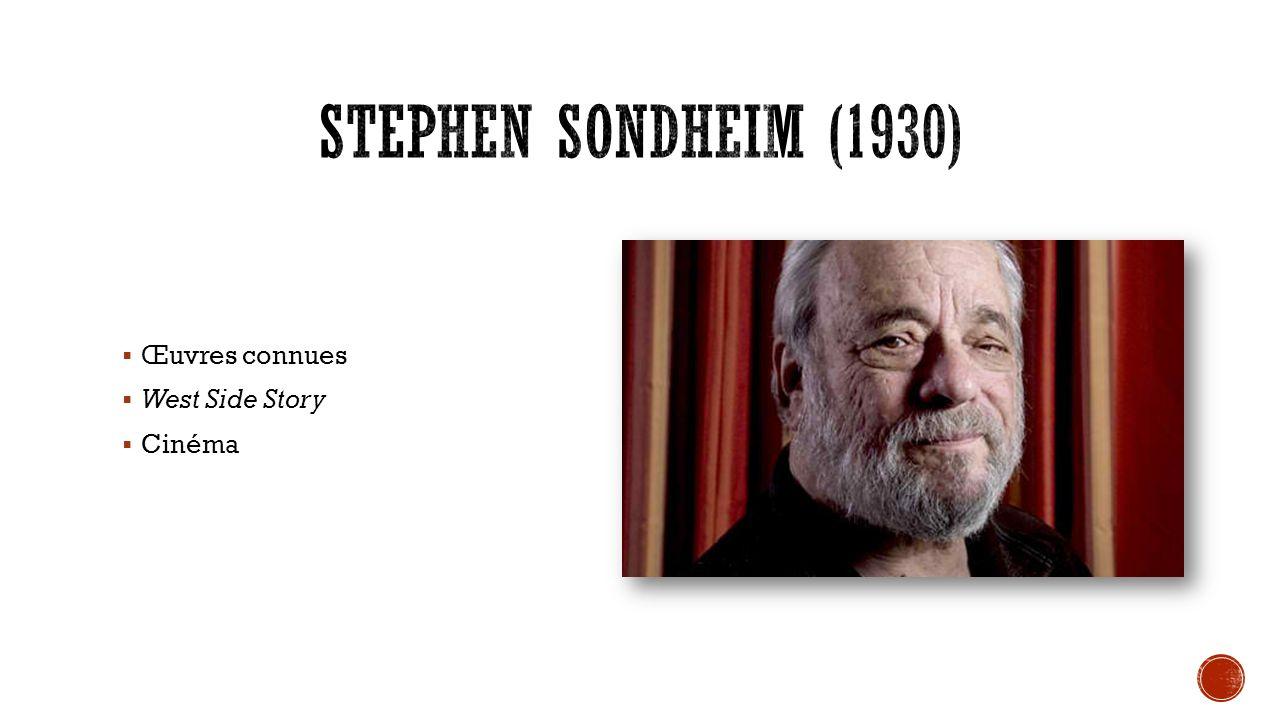 Stephen Sondheim (1930) Œuvres connues West Side Story Cinéma