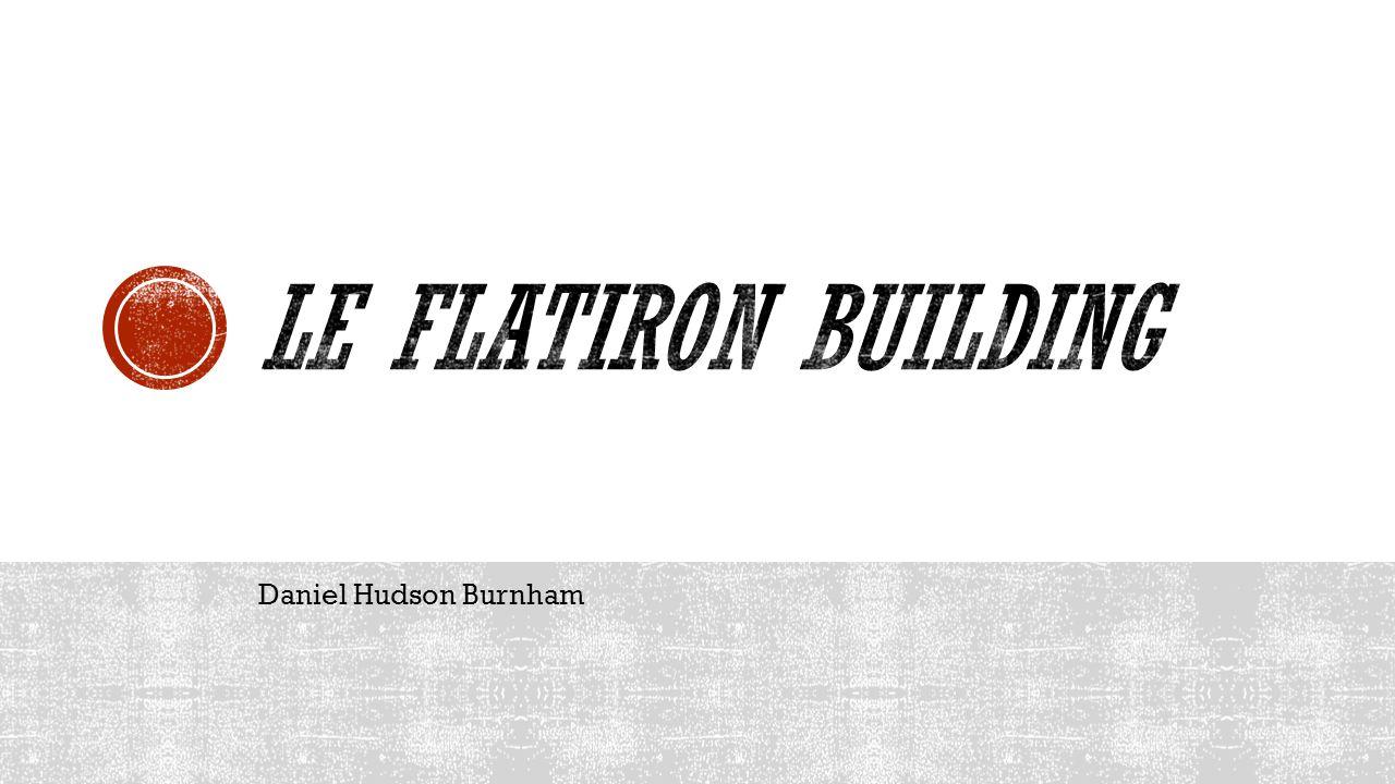 Le Flatiron Building Daniel Hudson Burnham Le Flatiron Building