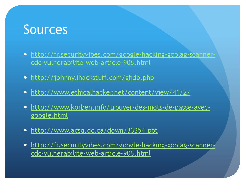 Sources http://fr.securityvibes.com/google-hacking-goolag-scanner- cdc-vulnerabilite-web-article-906.html.