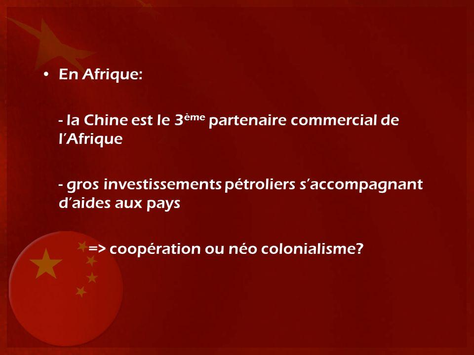 En Afrique: - la Chine est le 3ème partenaire commercial de l'Afrique. - gros investissements pétroliers s'accompagnant d'aides aux pays.