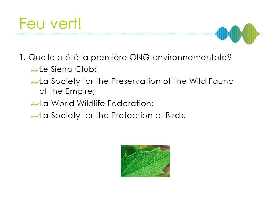 Feu vert! 1. Quelle a été la première ONG environnementale