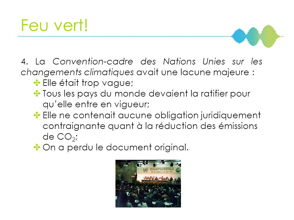 Feu vert! 4. La Convention-cadre des Nations Unies sur les changements climatiques avait une lacune majeure :