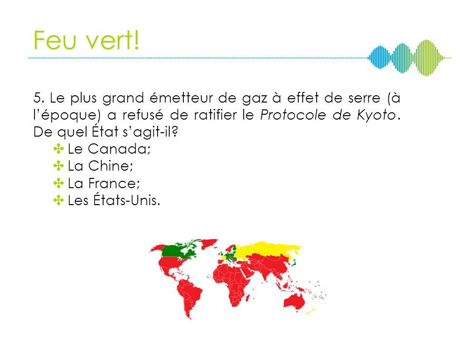 Feu vert! 5. Le plus grand émetteur de gaz à effet de serre (à l'époque) a refusé de ratifier le Protocole de Kyoto. De quel État s'agit-il