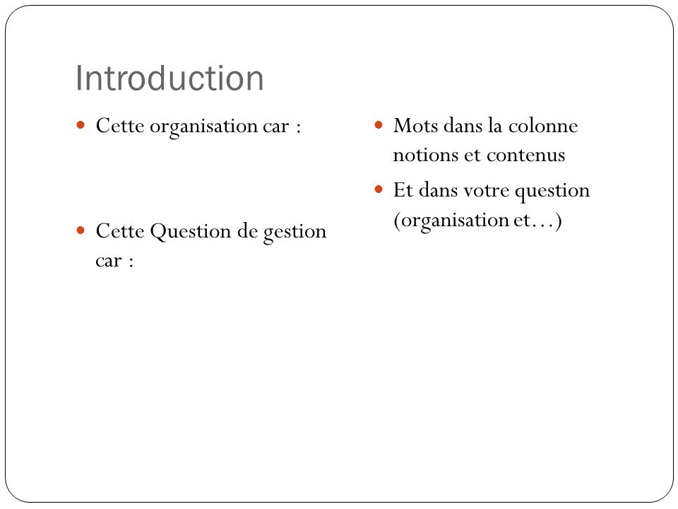 Introduction Cette organisation car : Cette Question de gestion car :