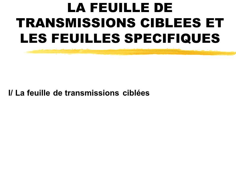 LA FEUILLE DE TRANSMISSIONS CIBLEES ET LES FEUILLES SPECIFIQUES
