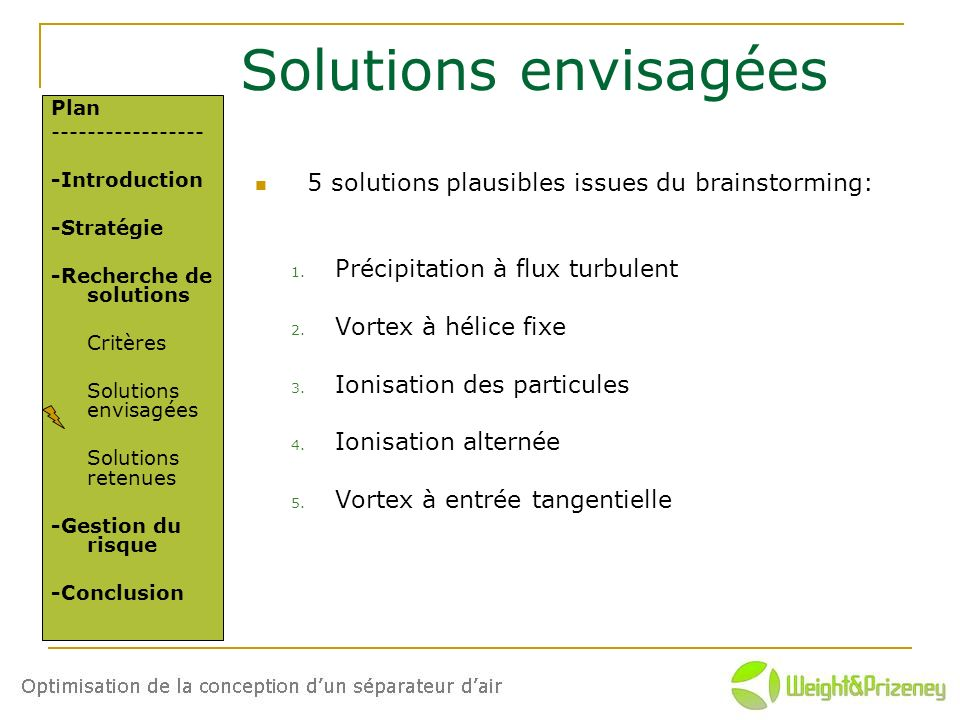 Solutions envisagées 5 solutions plausibles issues du brainstorming: