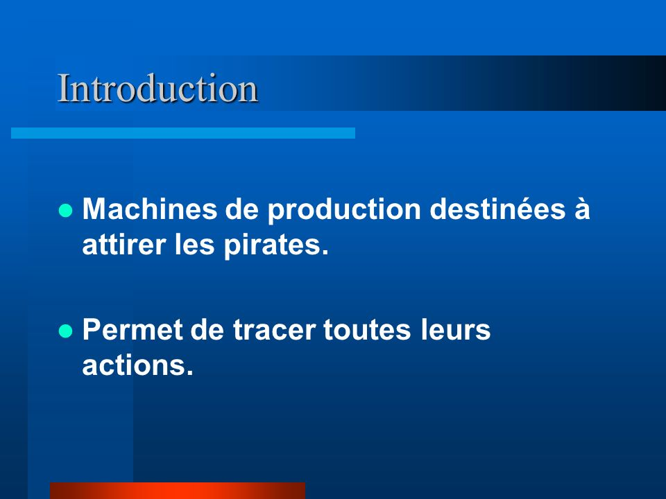 Introduction Machines de production destinées à attirer les pirates.