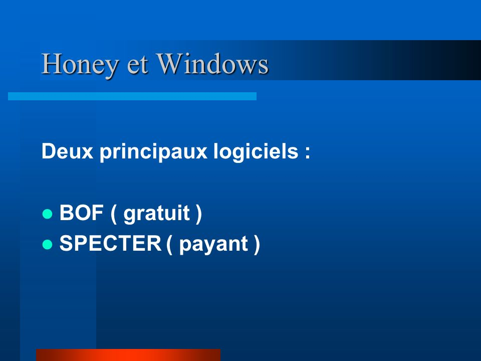Honey et Windows Deux principaux logiciels : BOF ( gratuit )