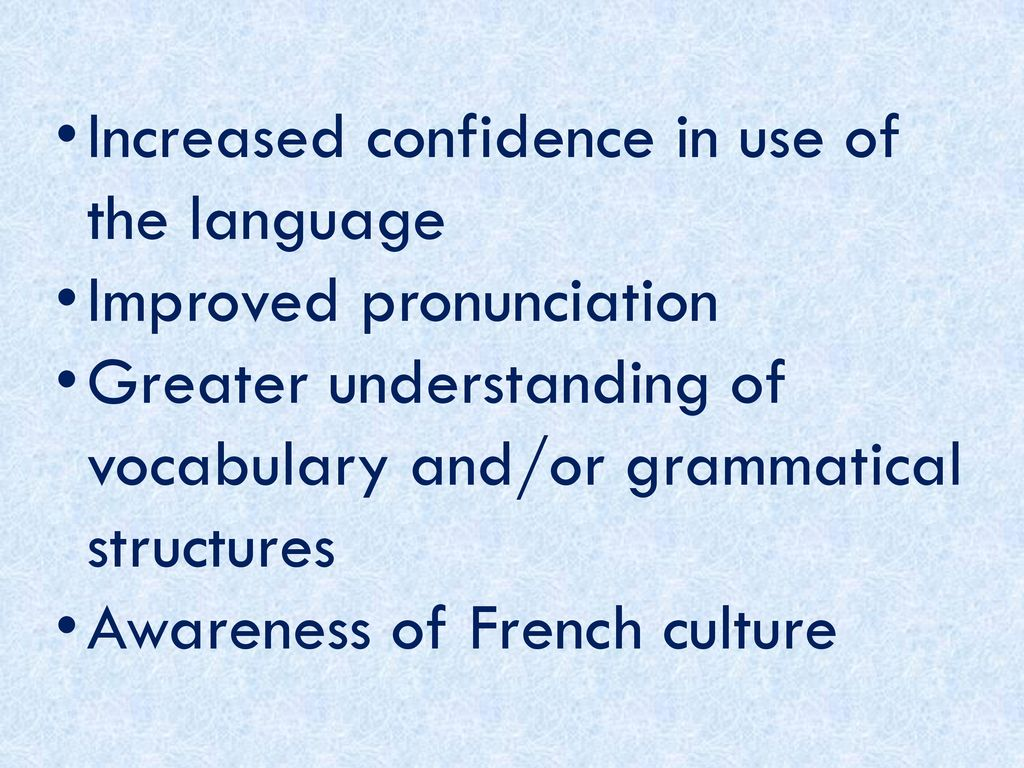 Increased confidence in use of the language