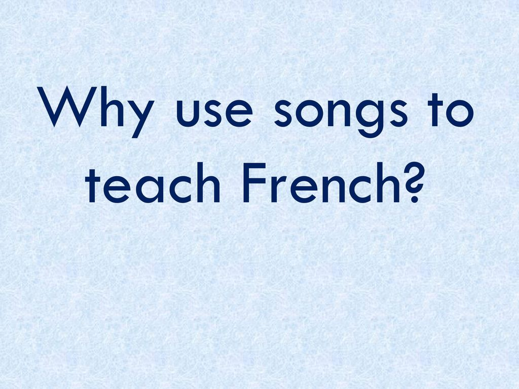 Why use songs to teach French