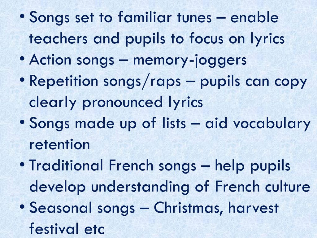 Songs set to familiar tunes – enable teachers and pupils to focus on lyrics