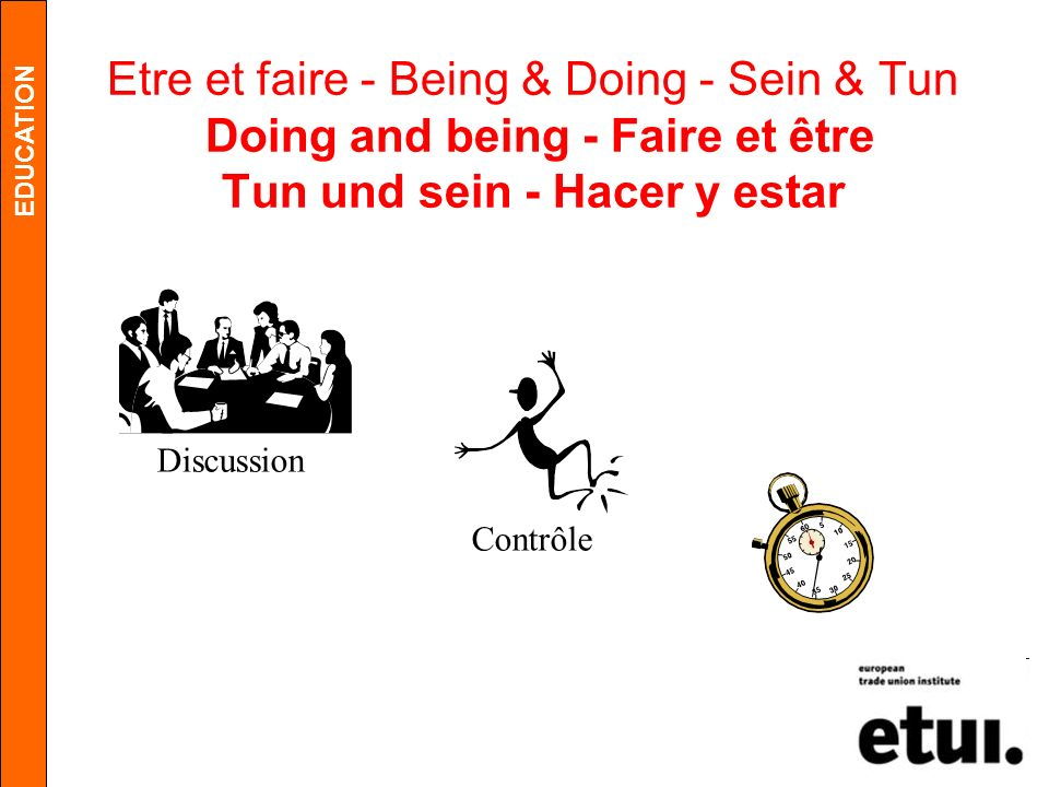 Etre et faire - Being & Doing - Sein & Tun Doing and being - Faire et être Tun und sein - Hacer y estar