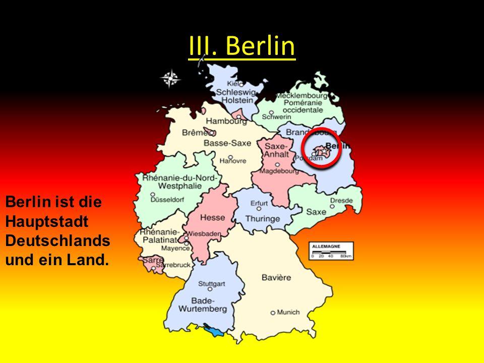 III. Berlin Berlin ist die Hauptstadt Deutschlands und ein Land.