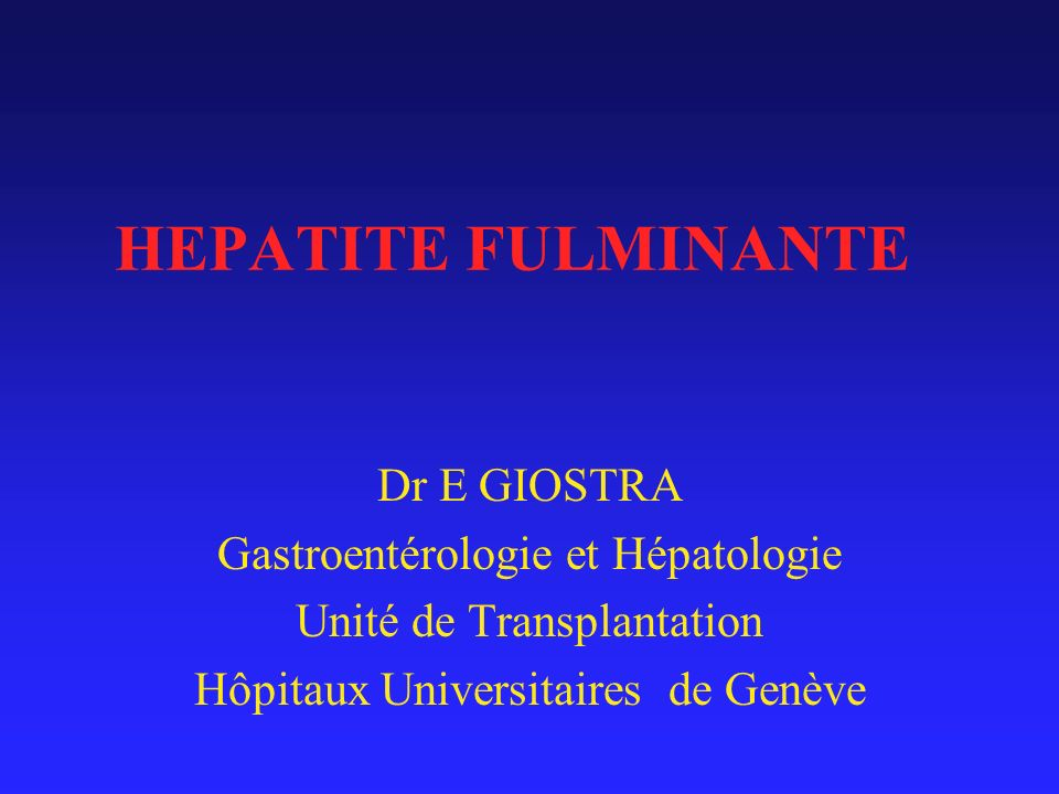 HEPATITE FULMINANTE Dr E GIOSTRA Gastroentérologie et Hépatologie