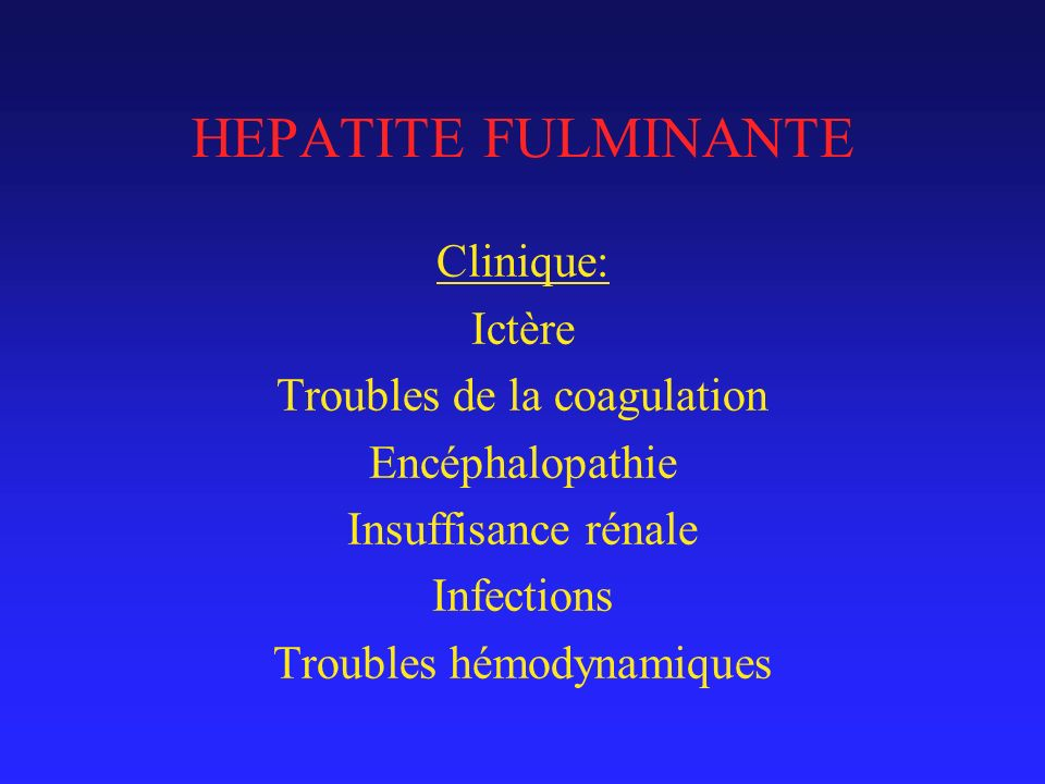 HEPATITE FULMINANTE Clinique: Ictère Troubles de la coagulation