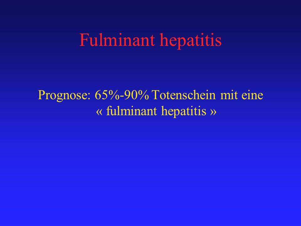 Prognose: 65%-90% Totenschein mit eine « fulminant hepatitis »