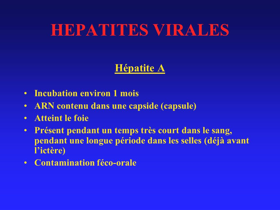 HEPATITES VIRALES Hépatite A Incubation environ 1 mois
