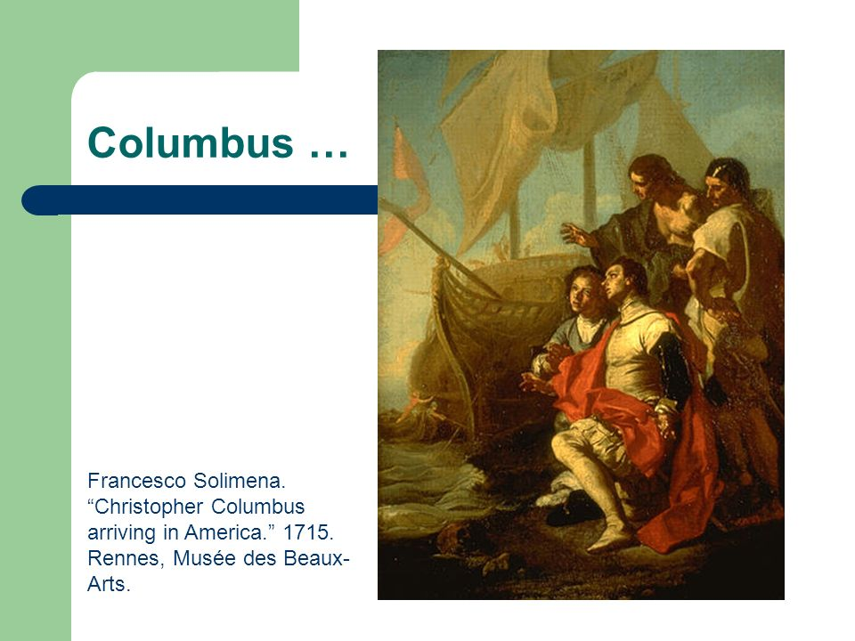 Columbus … Francesco Solimena. Christopher Columbus arriving in America. 1715.