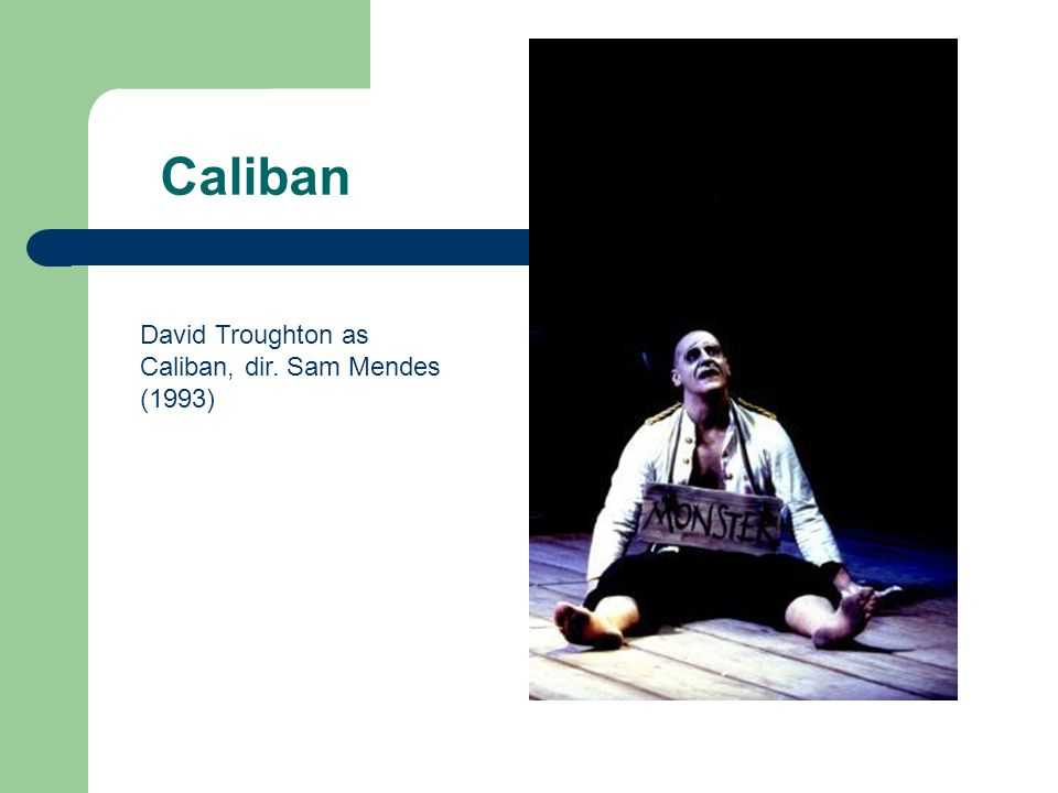Caliban David Troughton as Caliban, dir. Sam Mendes (1993)