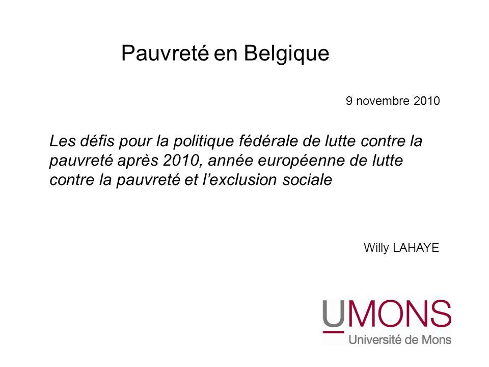 Pauvreté en Belgique 9 novembre 2010. Les défis pour la politique fédérale de lutte contre la.