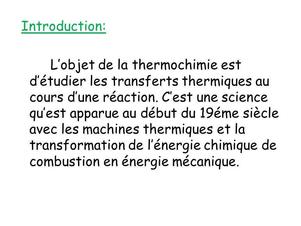 Introduction: L'objet de la thermochimie est d'étudier les transferts thermiques au cours d'une réaction.