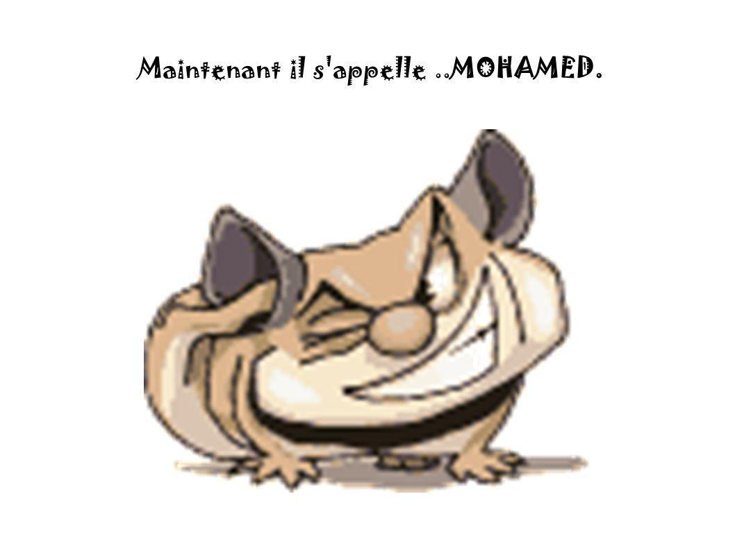 Maintenant il s appelle ..MOHAMED.