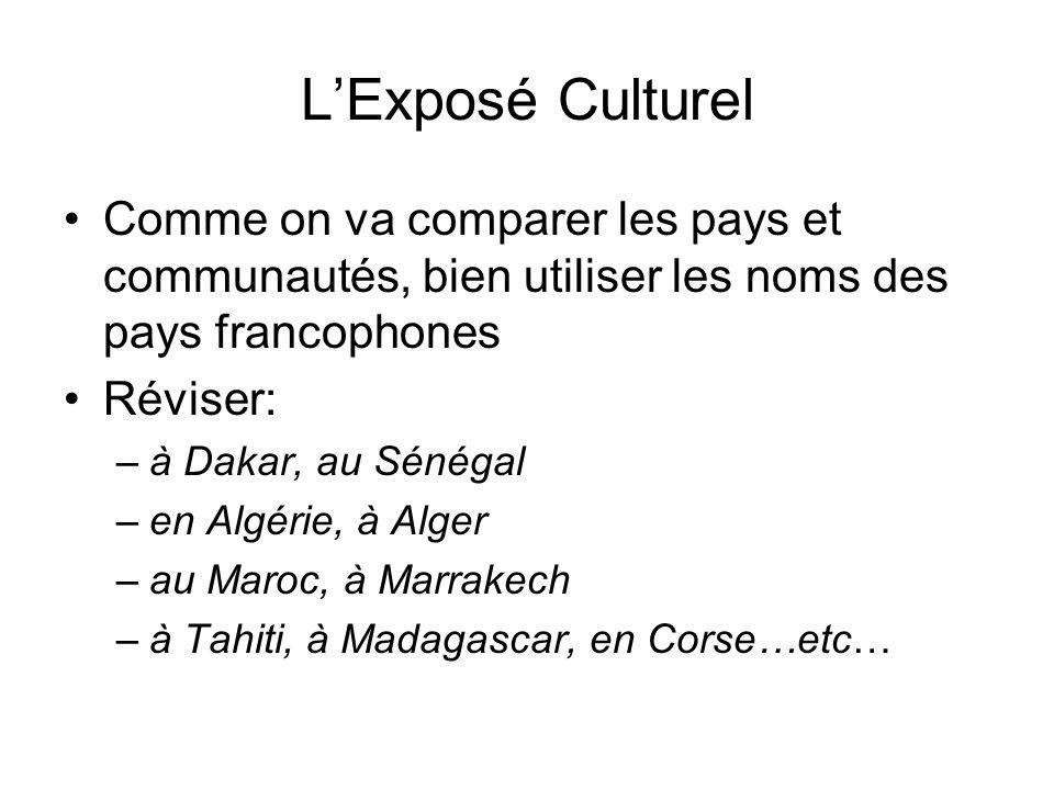 L'Exposé Culturel Comme on va comparer les pays et communautés, bien utiliser les noms des pays francophones.
