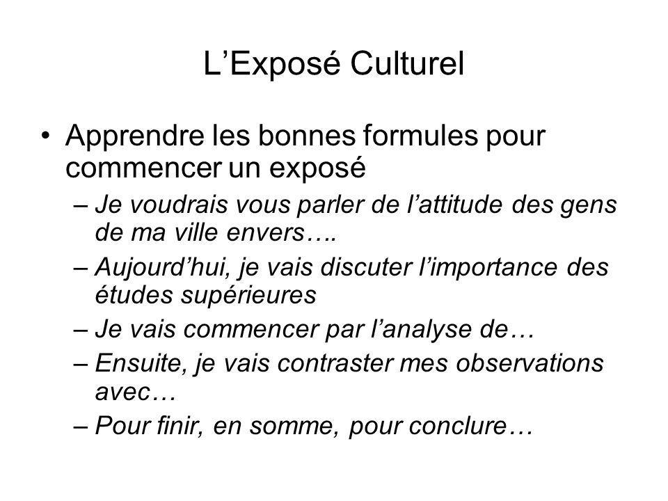 L'Exposé Culturel Apprendre les bonnes formules pour commencer un exposé. Je voudrais vous parler de l'attitude des gens de ma ville envers….