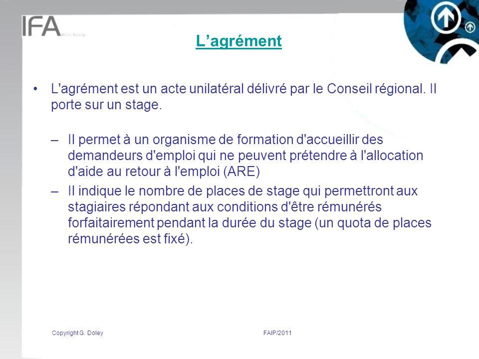 L'agrément L agrément est un acte unilatéral délivré par le Conseil régional. Il porte sur un stage.