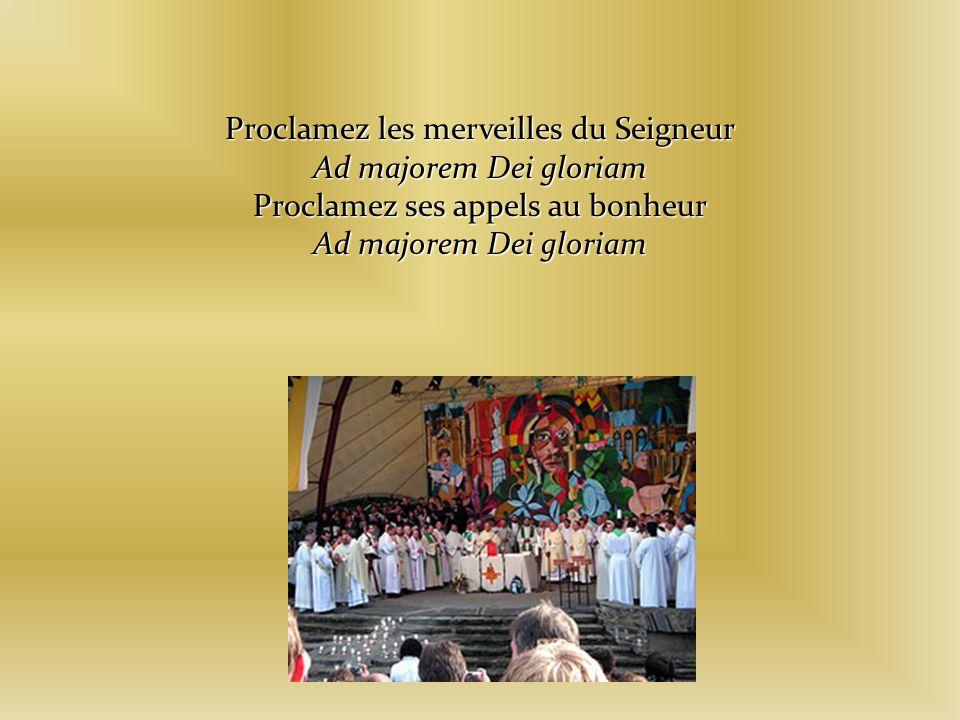 Proclamez les merveilles du Seigneur Ad majorem Dei gloriam