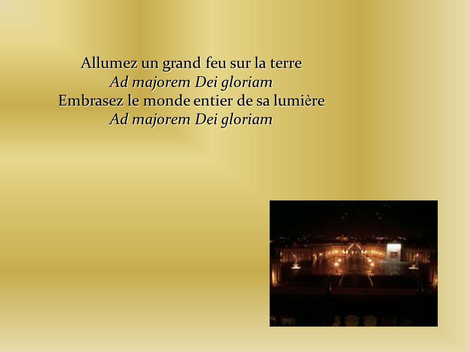Allumez un grand feu sur la terre Ad majorem Dei gloriam