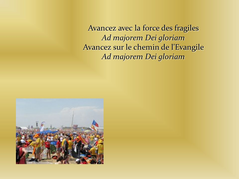 Avancez avec la force des fragiles Ad majorem Dei gloriam