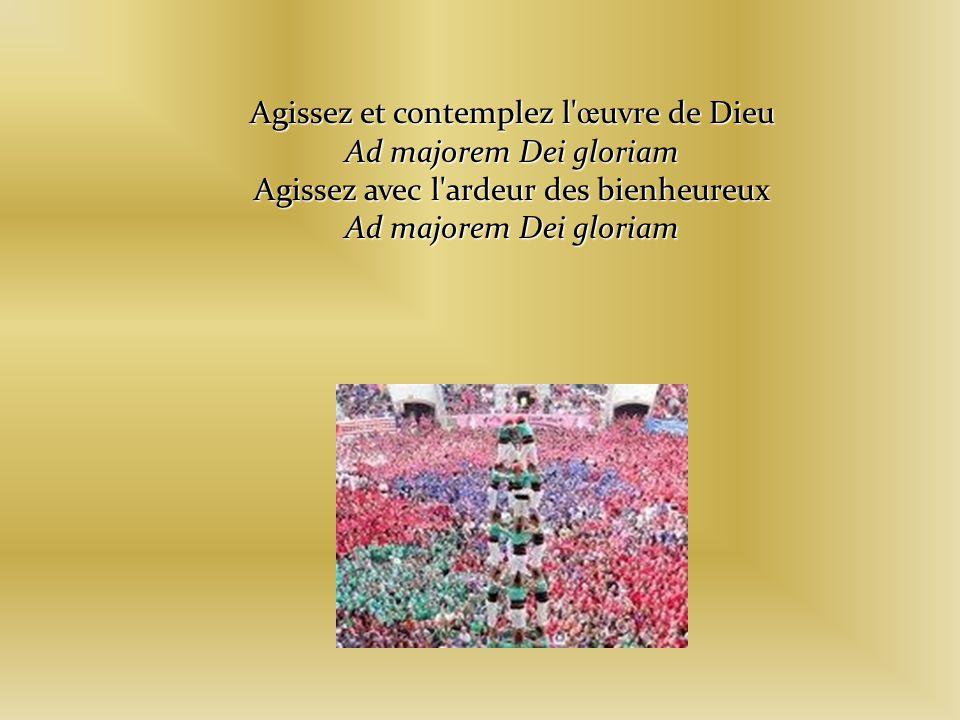 Agissez et contemplez l œuvre de Dieu Ad majorem Dei gloriam