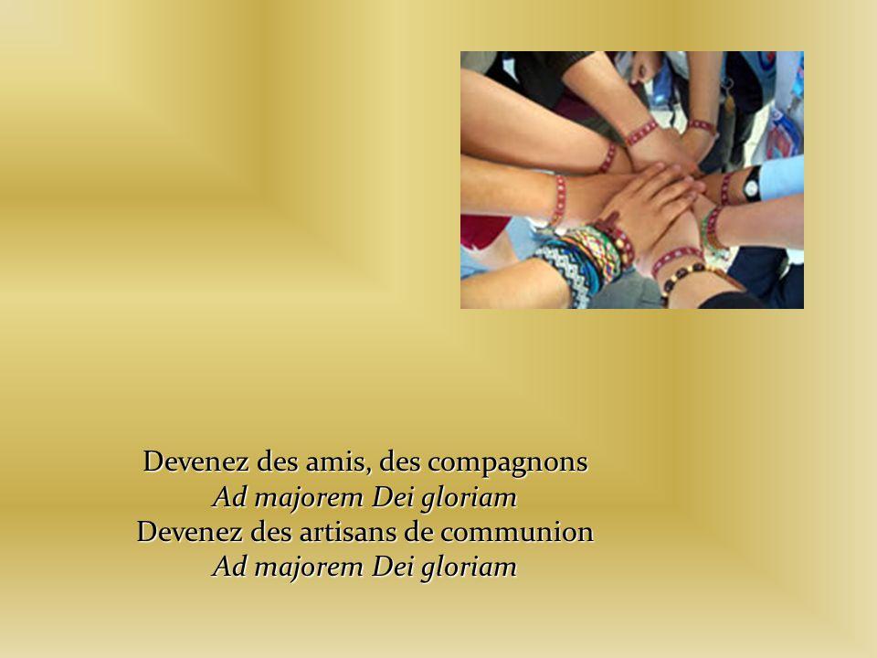 Devenez des amis, des compagnons Ad majorem Dei gloriam