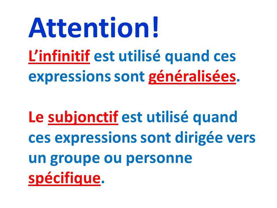 Attention! L'infinitif est utilisé quand ces expressions sont généralisées.