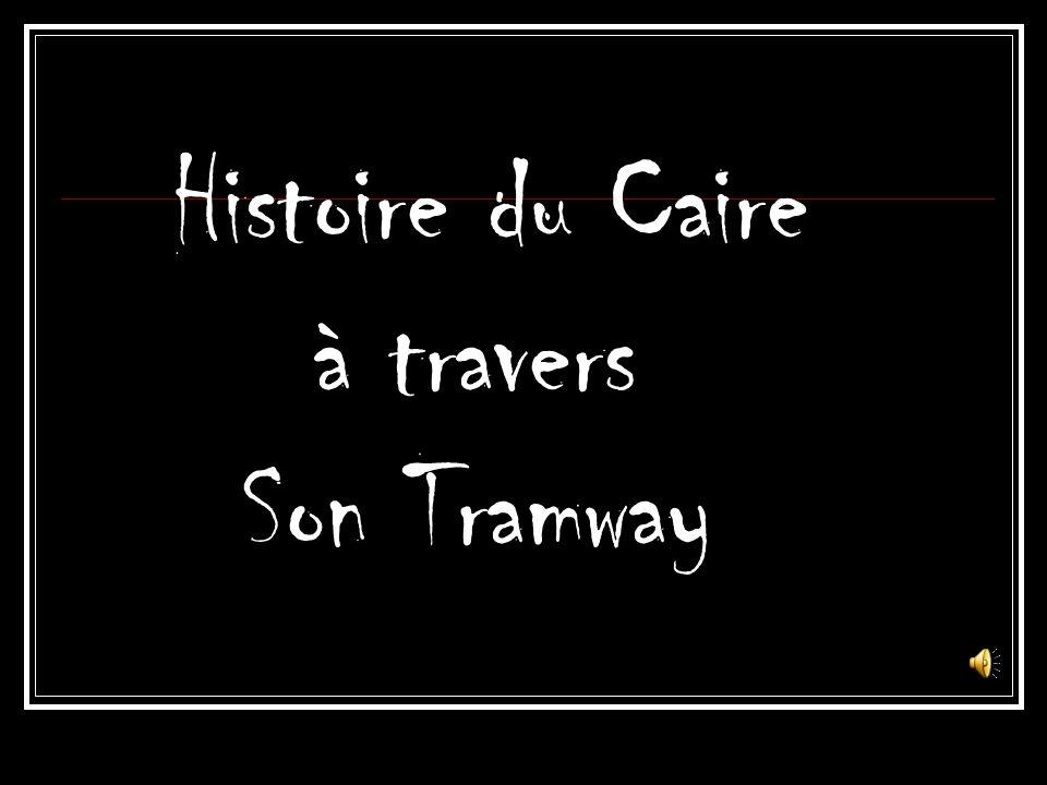 Histoire du Caire à travers Son Tramway