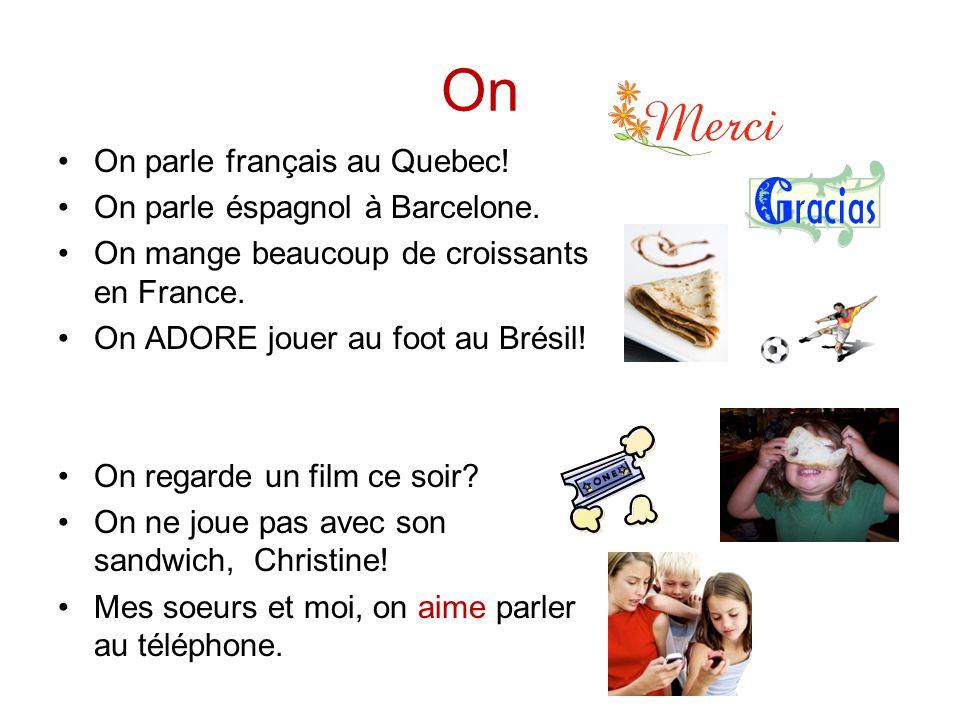 On On parle français au Quebec! On parle éspagnol à Barcelone.