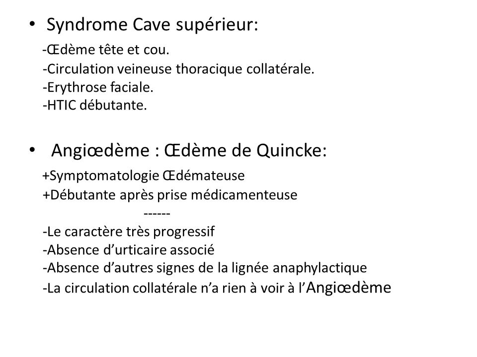 Syndrome Cave supérieur: -Œdème tête et cou.
