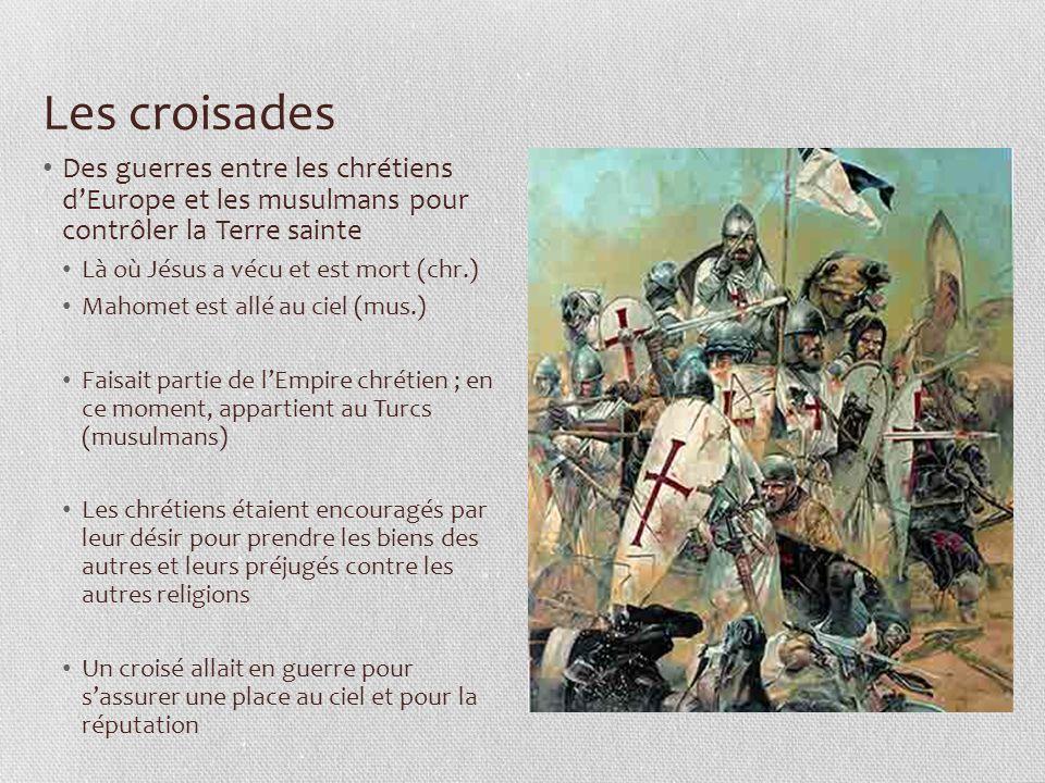 Les croisades Des guerres entre les chrétiens d'Europe et les musulmans pour contrôler la Terre sainte.