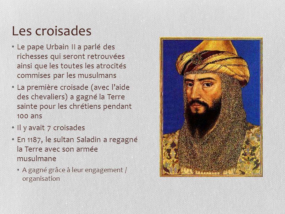 Les croisades Le pape Urbain II a parlé des richesses qui seront retrouvées ainsi que les toutes les atrocités commises par les musulmans.