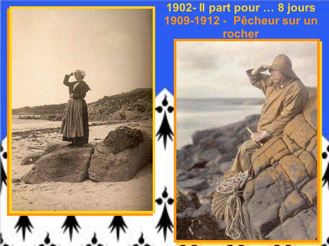 1902- Il part pour … 8 jours 1909-1912 - Pêcheur sur un rocher