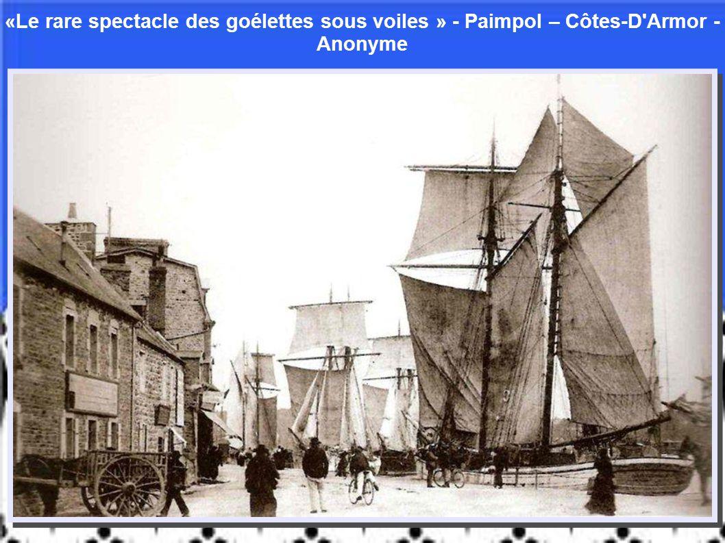«Le rare spectacle des goélettes sous voiles » - Paimpol – Côtes-D Armor - Anonyme