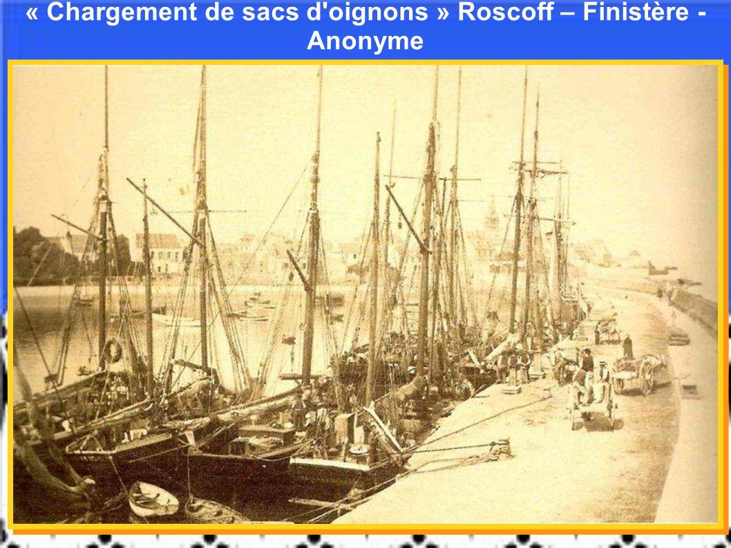 « Chargement de sacs d oignons » Roscoff – Finistère - Anonyme