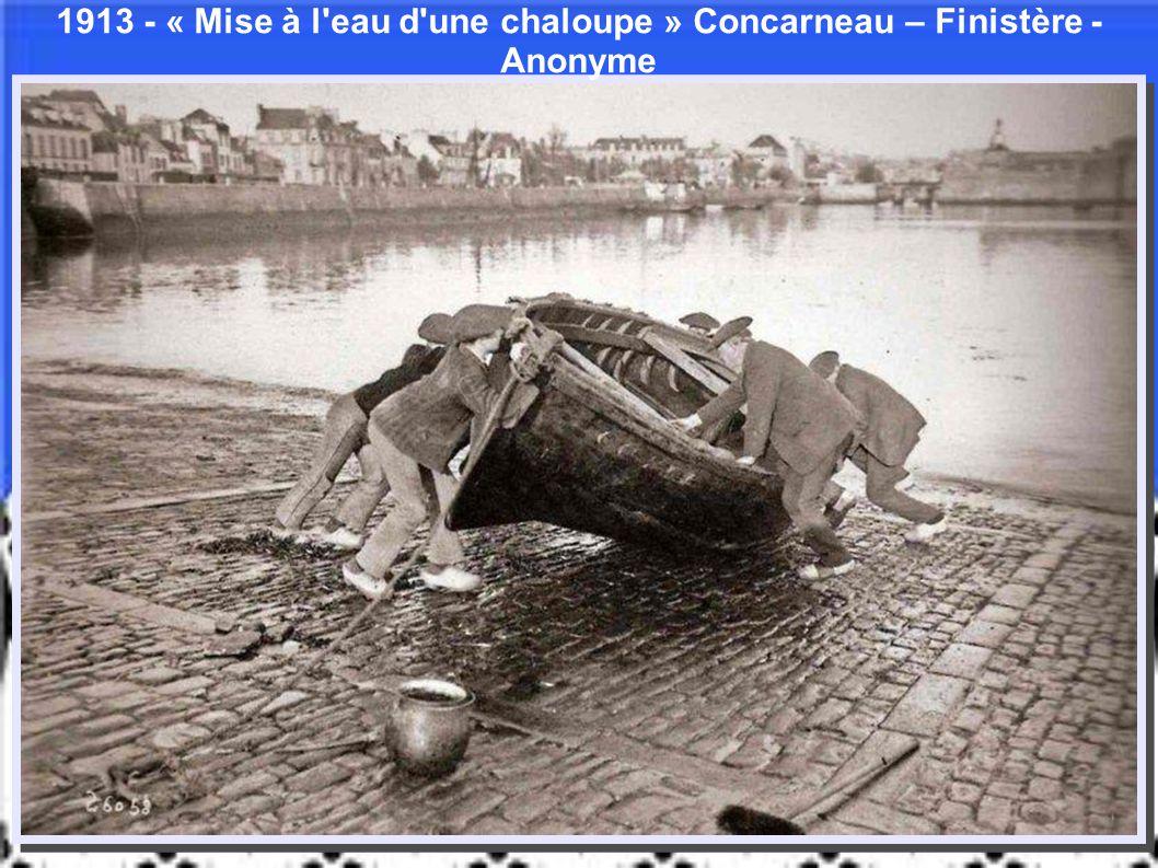 1913 - « Mise à l eau d une chaloupe » Concarneau – Finistère - Anonyme