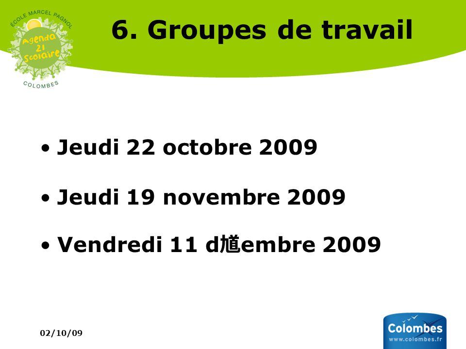 6. Groupes de travail Jeudi 22 octobre 2009 Jeudi 19 novembre 2009