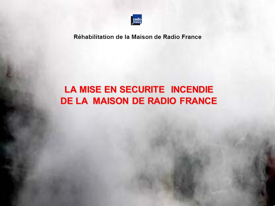 LA MISE EN SECURITE INCENDIE DE LA MAISON DE RADIO FRANCE