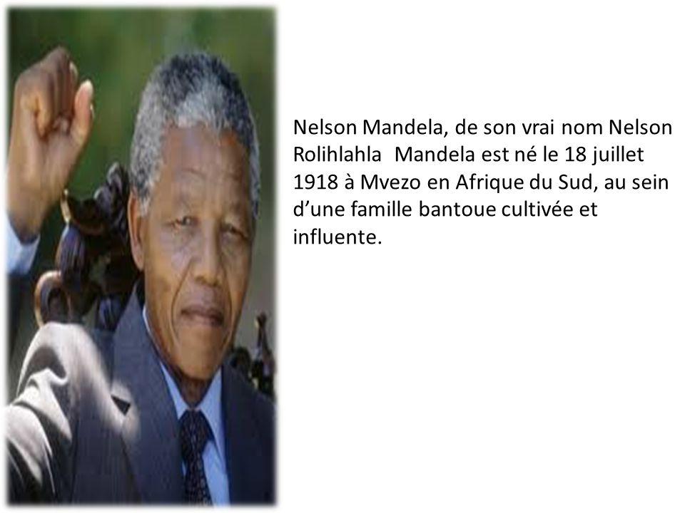 Nelson Mandela, de son vrai nom Nelson Rolihlahla Mandela est né le 18 juillet 1918 à Mvezo en Afrique du Sud, au sein d'une famille bantoue cultivée et influente.